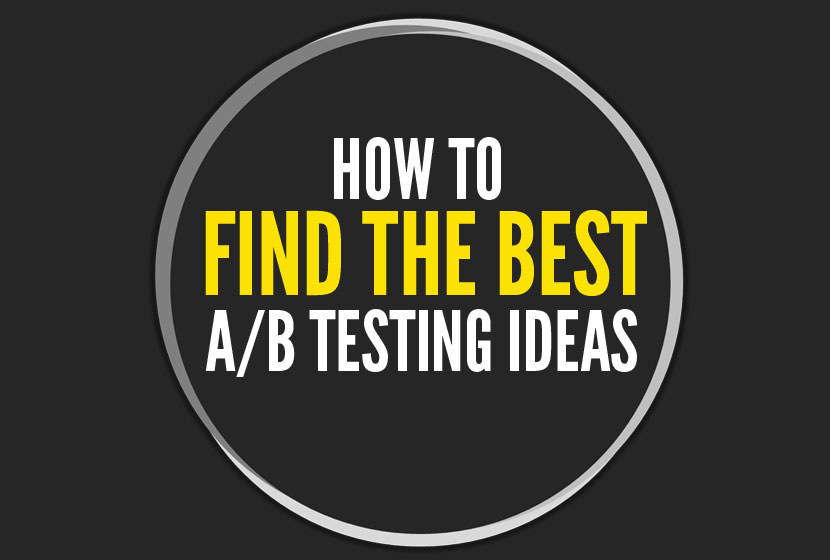 How to Find the Best A/B Testing Ideas